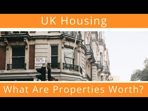 UK Housing: What Are Properties Worth?