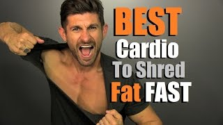 BEST Cardio To SHRED Fat FAST! How To Burn MORE Fat Fast
