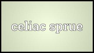 Celiac sprue Meaning