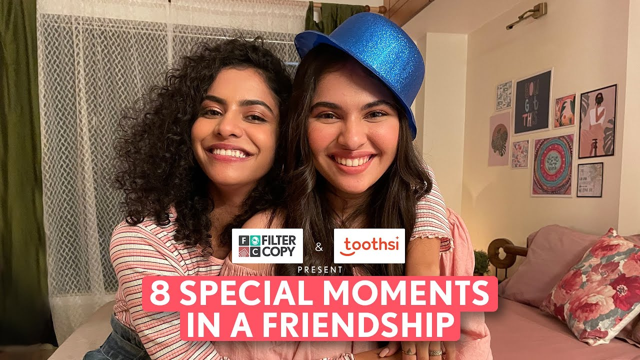 FilterCopy | 8 Special Moments In A Friendship | Ft. Himika Bose & Simran Natekar