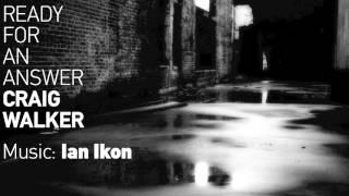 Ian Ikon - Ready for an answer/ Craig Walker
