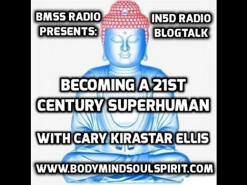 BMSS Radio- Becoming A 21st Century Superhuman W/Cary Kirastar Ellis