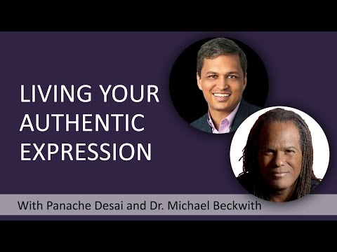 How To Live Your Authentic Expression With Michael Beckwith and Panache Desai
