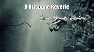 A Brisbane Reverie (James Brunton Stephens Poem)