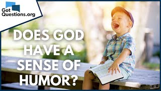 Does God have a sense of humor?   GotQuestions.org