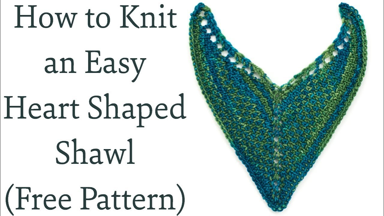 How To Knit An Easy Heart Shaped Shawl Free Pattern Youtube
