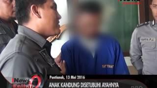 Anak Putri Usia 14 Tahun Disetubuhi Ayah Kandungnya - iNews Kalbar 13/05/2016