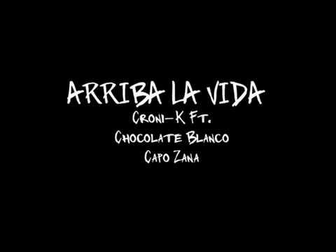 Arriba la VidaCroni K Ft Chocolate Blanco Capo Zana