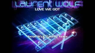 Laurent Wolf feat. Jonathan Mendelsohn - Love We Got (Anton Wick JumPing Remix)