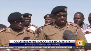 Leaders warn against inciting communities, Garissa  Isiolo insecurity