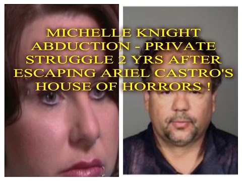 MICHELLE KNIGHT ABDUCTION - PRIVATE STRUGGLE 2 YEARS AFTER ESCAPING ARIEL CASTRO'S HOUSE OF HORRORS