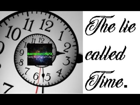 Time is a lie. It is time to think differently. (Gets really deep near the end)