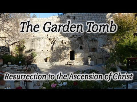 The Garden Tomb: Resurrection to the Ascension of Christ