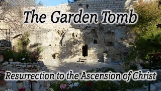 the garden tomb resurrection to the ascension of christ