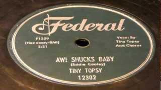 Aw! Shucks Baby - Tiny Topsy (Federal)