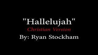 """Hallelujah"" Christian Version Rewrite by Ryan Stockham"