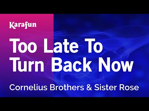 Karaoke Too Late To Turn Back Now - Cornelius Brothers & Sister Rose *
