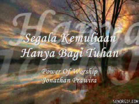 Segala Kemuliaan Hanya Bagi Tuhan -  Power Of Worship (Jonathan Prawira)