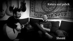 Kaleva and pshck  -  Should