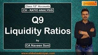 Q9 Liquidity Ratios- Calculate total Current Liabilities & Current Assets