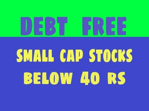 Debt free small cap stocks below 40 Rs