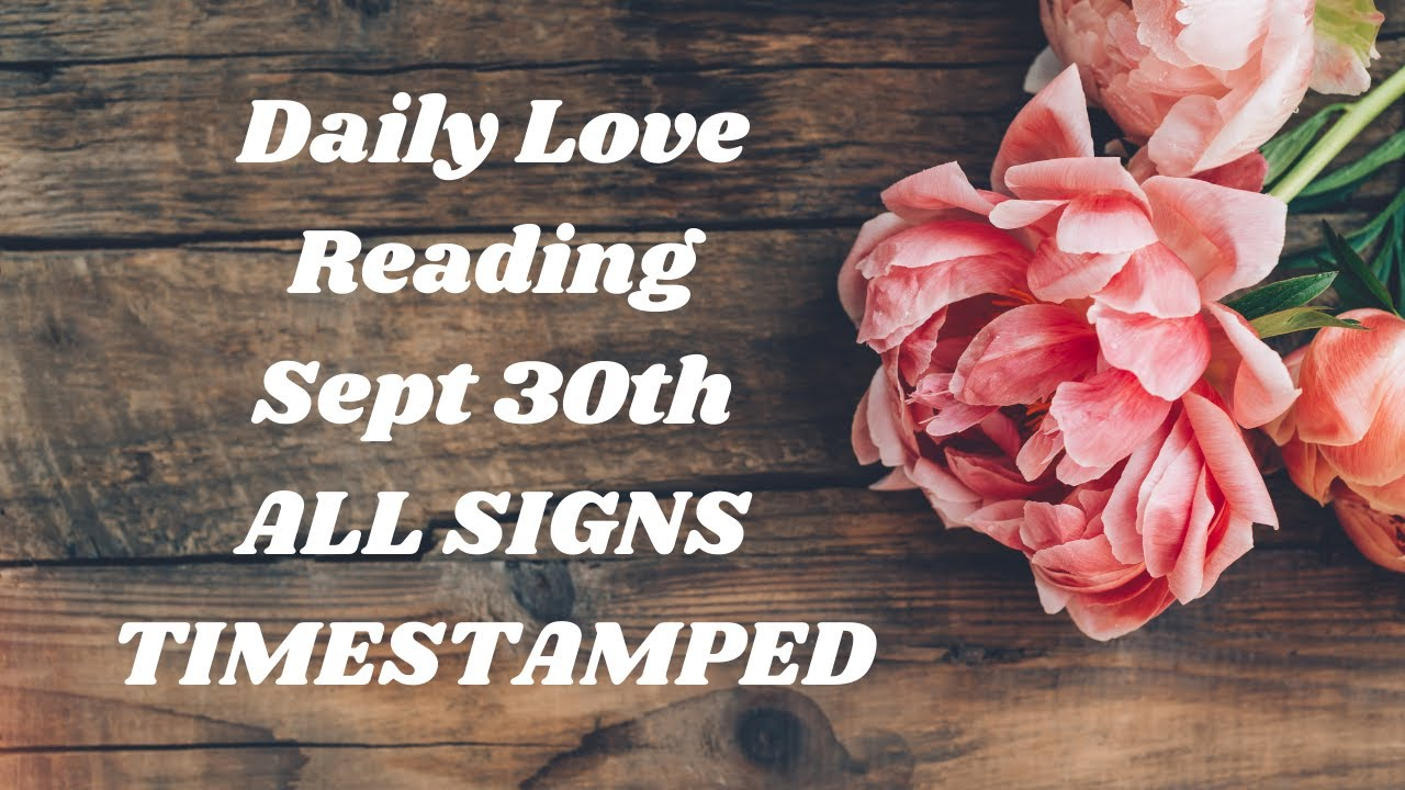 Daily Love Reading💖~ September 30th ~ All Signs ~ TIMESTAMPED