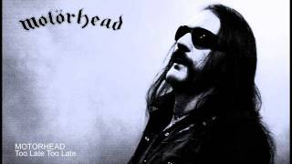 MOTORHEAD - Too Late Too Late
