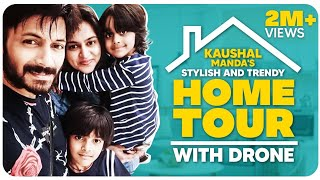 Kaushal Manda's Stylish and Trendy #HomeTour with  Drone | Full Video | Kaushal Manda | Dream Home