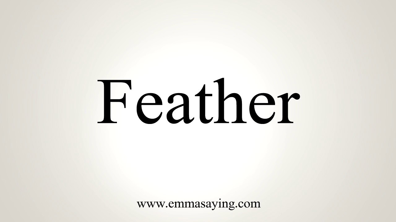 How To Pronounce Feather
