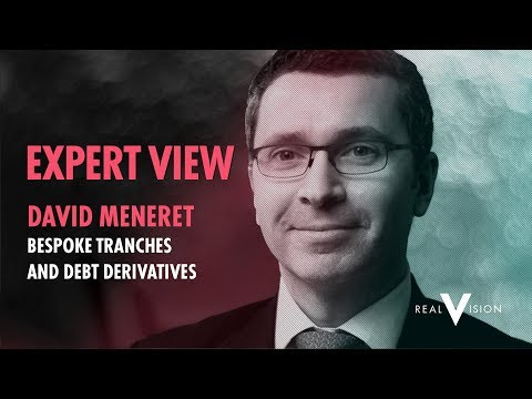 Bespoke Tranches and Debt Derivatives | David Meneret | Expert View | Real Vision