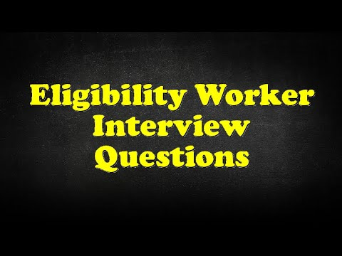 Eligibility Worker Interview Questions