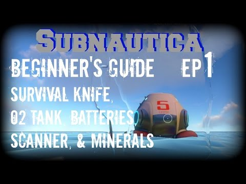 Subnautica: Beginner's Guide EP1 - Survival Knife, O2 Tank,Minerals, Batteries, & Scanner (PC)