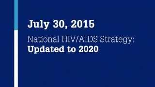 National HIV/AIDS Strategy Updated to 2020: Coming July 30