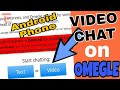 How to do Video Chat on Omegle with Android Phone !!