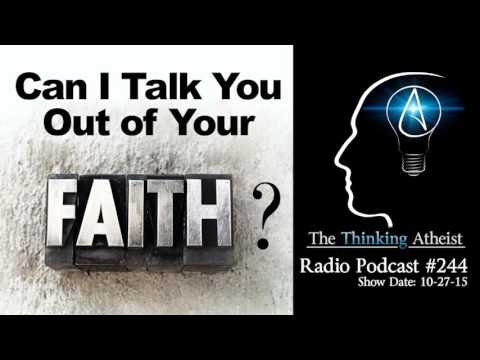 TTA Podcast 244: Can I Talk You Out of Your Faith?