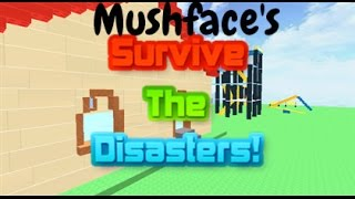 Mushface's Roblox Survive the Disasters