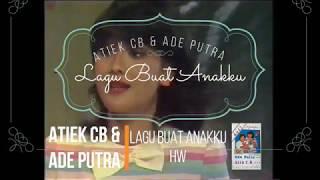 Atiek CB & Ade Putra - Lagu Buat Anakku (1983) (Aneka Ria Safari)