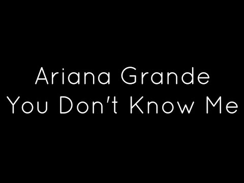 Ariana Grande - You Don't Know Me Lyrics