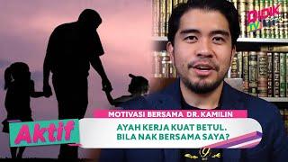 Aktif (2021) | Motivasi Bersama Dr Kamilin (Ep 35) – Ayah Kerja Kuat Betul. Bila Nak Bersama Saya?