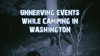 UNNERVING EVENTS WHILE CAMPING IN WASHINGTON