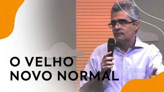 O velho novo normal | Pastor Luís F. Nacif