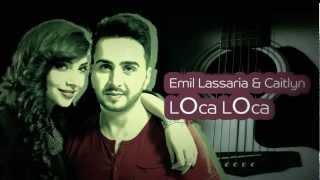Emil Lassaria & Caitlyn - Loca Loca (Original Radio Version)