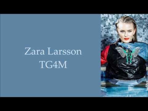 Zara Larsson ~ TG4M ~ Lyrics