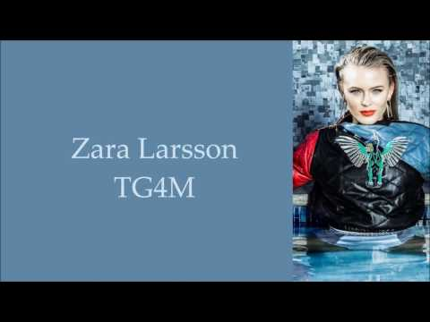 Zara Larsson ~ TG4M ~ Lyrics