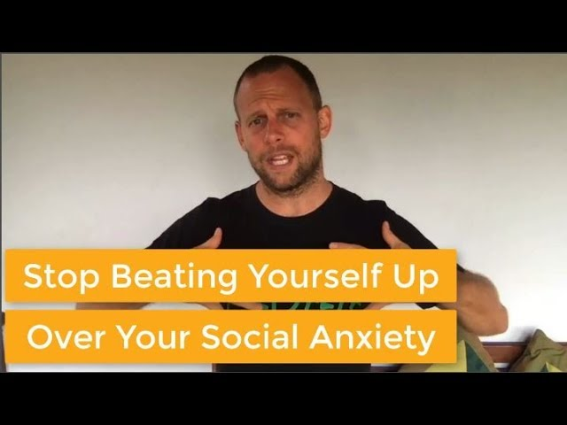 Stop Beating Yourself Up Over Social Anxiety