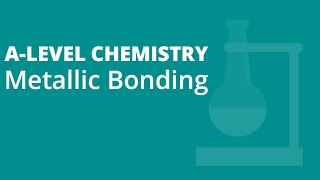 Metallic Bonding | A-level Chemistry | AQA, OCR, Edexcel