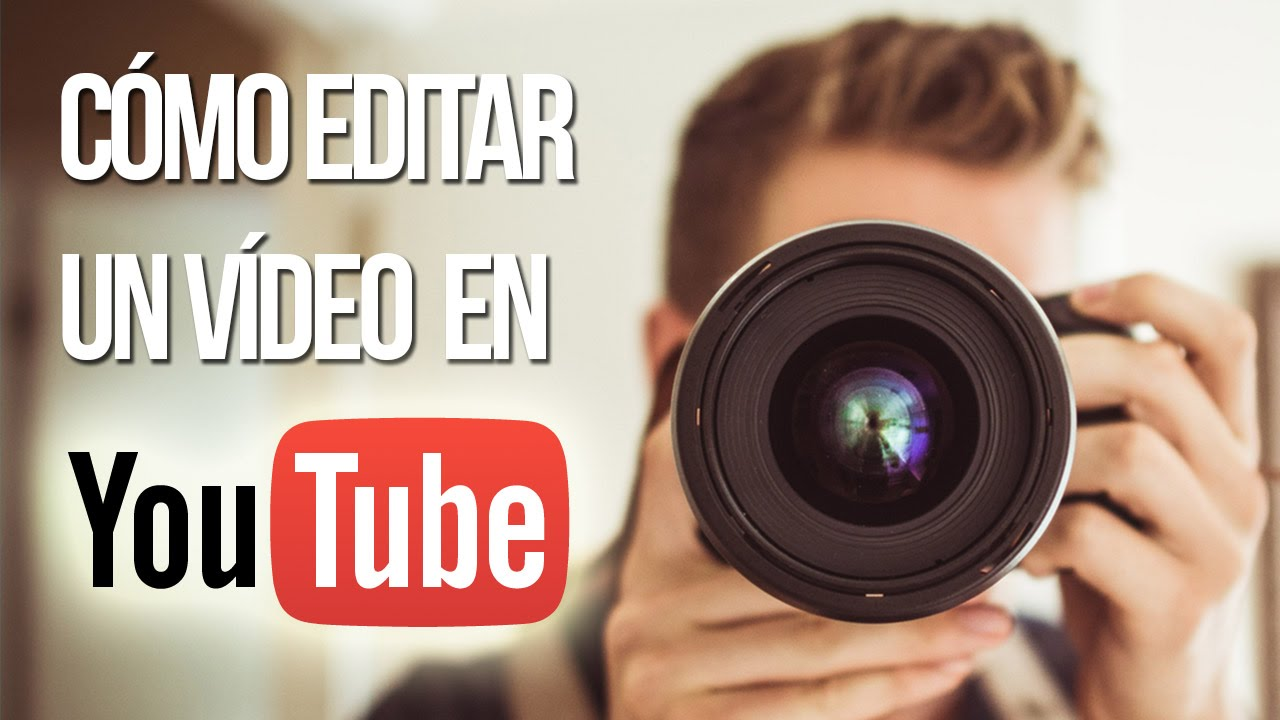 Cómo Editar Un Vídeo En Youtube Sin Programas Youtube