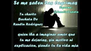 Se me salen las lagrimas- Tu Chariito mamiiii (Raulin Rodriguez)