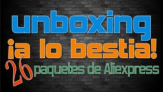 ¡Unboxing a lo bestia! 26 paquetes de Aliexpress (parte1)