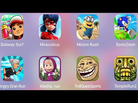 Troll Sports,Masha Run,Temple Run 2,Sonic Dash,Minion Rush,Miraculous,Angry Gran Run,Subway Surf
